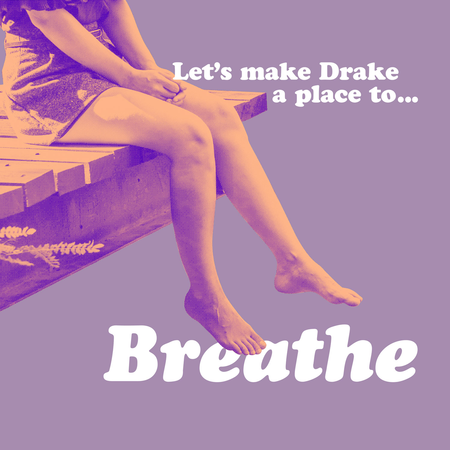 Simple graphic that says let's make Drake a place to breathe